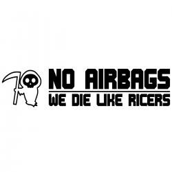 No airbags, we die like...